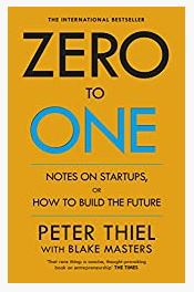 Zero to One: Notes on Start Ups, or How to Build the Future by Peter Thiel