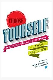 Choose Yourself!: Be Happy, Make Millions by James Altucher