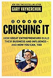 Crushing It!: How Great Entrepreneurs Build Their Business and Influence-and How You Can by Gary Vaynerchuk