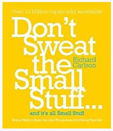 Don't Sweat the Small Stuff: Simple Ways to Keep the Little Things from Taking Over Your Life Kindle Edition by Richard Carlson