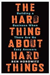 The Hard Thing About Hard Thing: Building a Business When There Are No Easy Answers Hardcover by Ben Horowitz