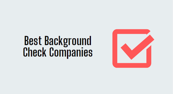 10 Best Background Check Companies 2021 Really You Should Use It?